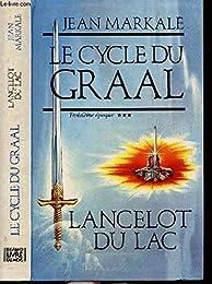 Le cycle du Graal Troisième époque Lancelot du Lac
