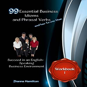 99 Essential Business Idioms and Phrasal Verbs: Succeed in an English-Speaking Business Environment, Workbook 1: Inspired by English | [Zhanna Hamilton]