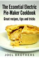 The Essential Electric Mini Pie Maker Cookbook. Great Mini Pie recipes, tips and tricks. (English Edition)