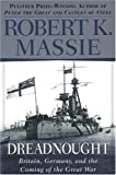 Dreadnought: Britain, Germany, and the Coming of the Great War (0345375564) by Massie, Robert K.