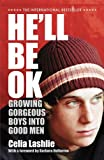 He'll Be Ok: Growing Gorgeous Boys Into Good Men