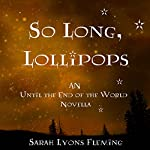 So Long, Lollipops: The FREE Until The End of the World Novella | Sarah Lyons Fleming