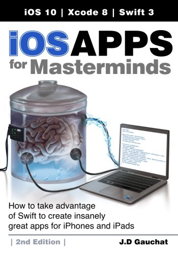 iOS Apps for Masterminds, 2nd Edition: How to take advantage of Swift 3 to create insanely great apps for iPhones and iPads (Create Programming Language compare prices)