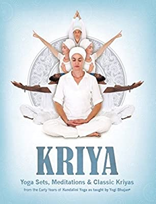 Kriya: Yoga Sets, Meditations and Classic Kriyas: from the Early Years of Kundalini Yoga as Taught by Yogi Bhajan (English Edition)