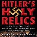 Hitler's Holy Relics (       UNABRIDGED) by Sidney Kirkpatrick Narrated by Charles Stransky