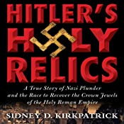 Hitler's Holy Relics | [Sidney Kirkpatrick]