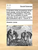 A narrative of the proceedings of the black people, during the late awful calamity in Philadelphia, in the year, 1793: and a refutation of some ... in some late publications. By A. J. and R. A.