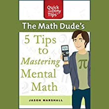 The Math Dude's 5 Tips to Mastering Mental Math Audiobook by Jason Marshall Narrated by Jason Marshall