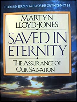 Saved In Eternity The Assurance Of Our Salvation Studies In Jesus 39 Prayer For His Own John 17