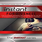 Instant Forgiveness: How to Forgive Someone Who Harmed You to Let Go of Emotional Baggage Dragging You Down Instantly!: INSTANT Series (       ungekürzt) von  The INSTANT-Series Gesprochen von:  The INSTANT-Series