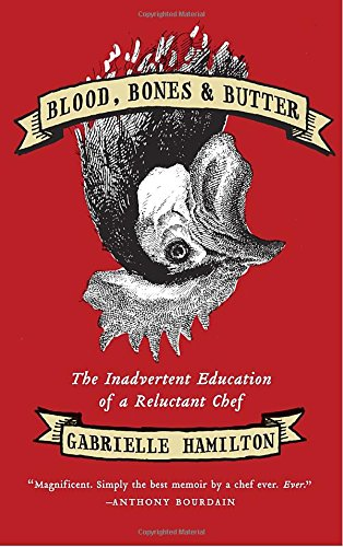 Image of Blood, Bones & Butter: The Inadvertent Education of a Reluctant Chef