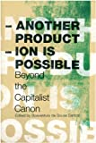 Another Production is Possible: Beyond the Capitalist Canon (Reinventing Social Emancipation: Toward Ew Manifestos)