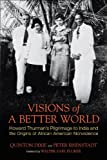 img - for Visions of a Better World: Howard Thurman's Pilgrimage to India and the Origins of African American Nonviolence book / textbook / text book