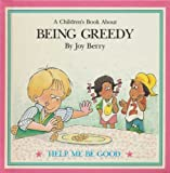 A Childrens Book About: Being Greedy (Help Me Be Good)