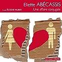 Une affaire conjugale | Livre audio Auteur(s) : Eliette Abécassis Narrateur(s) : Élodie Huber