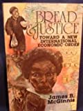 img - for Bread and Justice: Toward a New International Economic Order book / textbook / text book