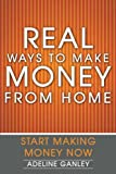 Real Ways to Make Money from Home: Start Making Money Now