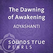 The Dawning of Awakening: Glimpses into the Nature of Reality | [Adyashanti]