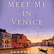 Meet Me in Venice: A Chinese Immigrant's Journey from the Far East to the Faraway West (       UNABRIDGED) by Suzanne Ma Narrated by Suzanne Ma