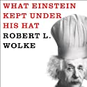 What Einstein Kept Under His Hat: Secrets of Science in the Kitchen (       UNABRIDGED) by Robert L. Wolke, Marlene Parrish Narrated by Sean Runnette