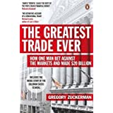 The Greatest Trade Ever: How One Man Bet Against the Markets and Made $20 Billionby Gregory Zuckerman