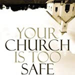Your Church Is Too Safe: Becoming a Church that Turns the World Upside Down | Mark Buchanan