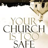 img - for Your Church Is Too Safe: Becoming a Church that Turns the World Upside Down book / textbook / text book