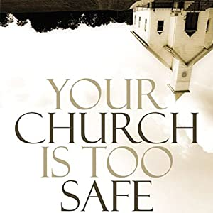 Your Church Is Too Safe Audiobook