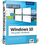 Windows 10: Das große Windows 10 Handbuch. Einstieg, Praxis, Profi-Tipps - das Kompendium zu Windows 10. Der Klassiker für die Anwender-Praxis.