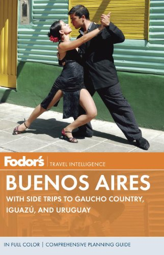 Fodor's Buenos Aires: With Side Trips to Gaucho Country, Iguazu, and Uruguay (Full-color Travel Guide)