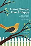 img - for Living Simple, Free & Happy: How to Simplify, Declutter Your Home, and Reduce Stress, Debt & Waste book / textbook / text book