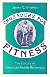 Crusaders for Fitness: a History of American Health Reformers