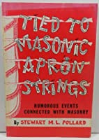 Tied to Masonic Apron Strings. by Stewart M.…