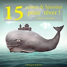 15 contes et histoires pour rêver | Livre audio Auteur(s) : Charles Perrault,  Frères Grimm, Hans Christian Andersen Narrateur(s) :  Divers narrateurs