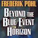 Beyond the Blue Event Horizon (       UNABRIDGED) by Frederik Pohl Narrated by Oliver Wyman