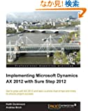 Implementing Microsoft Dynamics AX 2012 With Sure Step 2012: Get to Grips With Ax 2012 and Learn a Whole Host of Tips and...