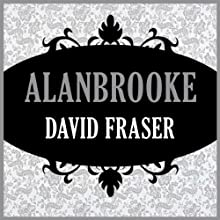 Alanbrooke (       UNABRIDGED) by David Fraser Narrated by James Adams