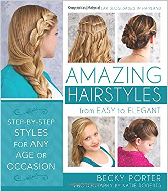 Amazing Hairstyles: From Easy to Elegant written by Becky Porter