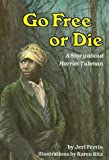 Go Free or Die: A Story about Harriet Tubman (Creative Minds Biography) by Jeri Chase Ferris (1988) Paperback