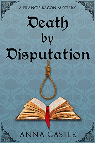 Death by Disputation by Anna Castle