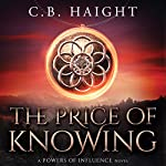 The Price of Knowing: Powers of Influence, Book 2 | C B Haight
