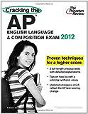 Cracking the AP English Language & Composition Exam, 2012 Edition