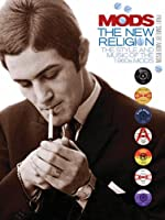 Mods: The New Religion: The Style and Music of the 1960s Mods