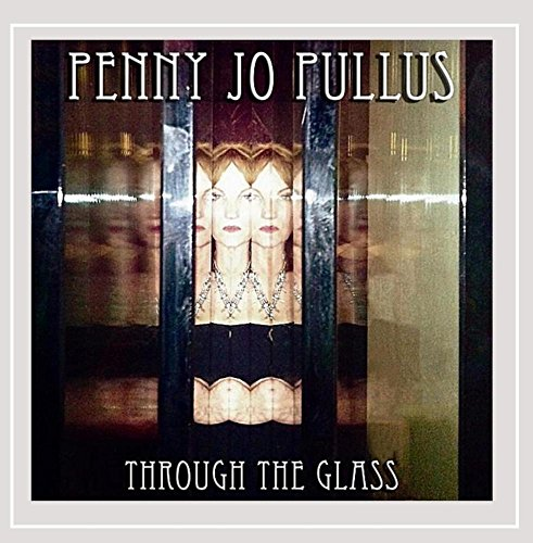 Penny Jo Pullus - Through the Glass