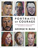 Portraits of Courage: A Commander in Chiefs Tribute to Americas Warriors
