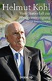 Vom Mauerfall zur Wiedervereinigung: Meine Erinnerungen von Helmut Kohl