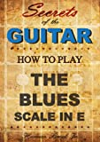 How to play the Blues Guitar Scale in E [minor] - Secrets of the Guitar (English Edition)