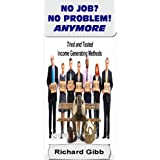 NO JOB..NO PROBLEM..ANYMORE! (NO JOB.....NO PROBLEM)by Richard Gibb