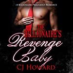 The Billionaire's Revenge Baby: An Adult Billionaire Pregnancy Romance | CJ Howard