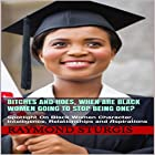 Bitches and Hoes: When Are Black Women Going to Stop Being One?: Spotlight on Black Women Character, Intelligence, Relationships, and Aspirations Hörbuch von Raymond Sturgis Gesprochen von: Trevor Clinger